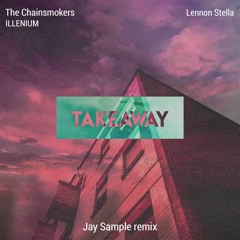 The Chainsmokers & ILLENIUM - Takeaway (Jay Sample Remix)