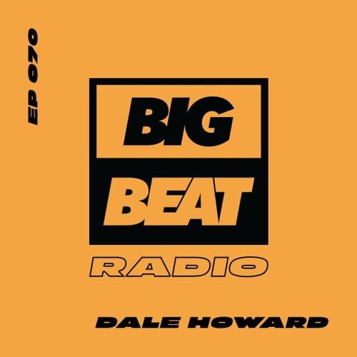 Big Beat Radio: EP #70 - Dale Howard (Pumpin Mix)