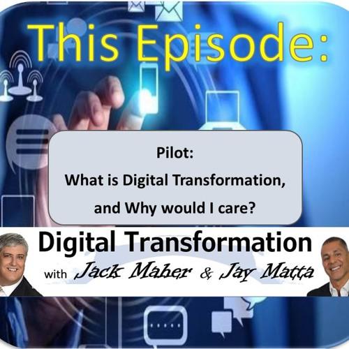 Pilot: Digital Transformation with Jack Maher & Jay Matta