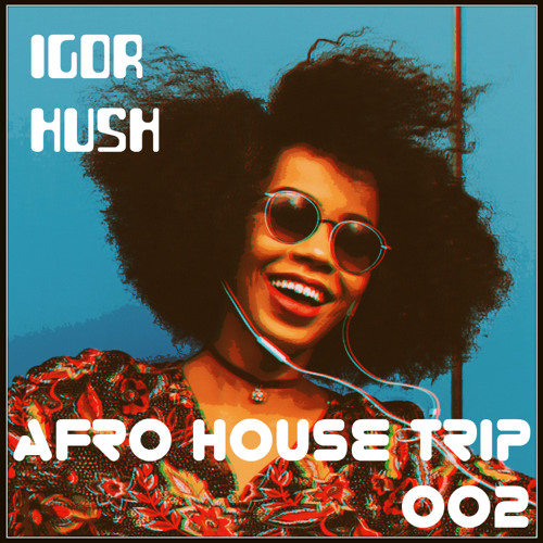 Igor Hush - Afro House Trip 002 September 2019
