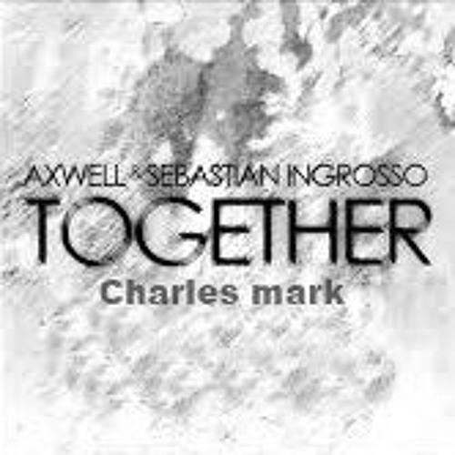 Axwell & Sebastian Ingrosso - Together(Charles Mark)