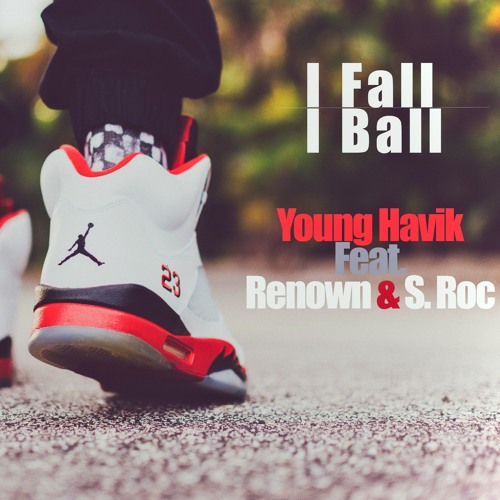 I FALL I BALL - Young Havik Feat. Renown & S. Roc