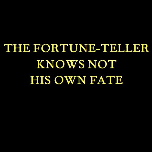 The Fortune - Teller Knows Not His Own Fate