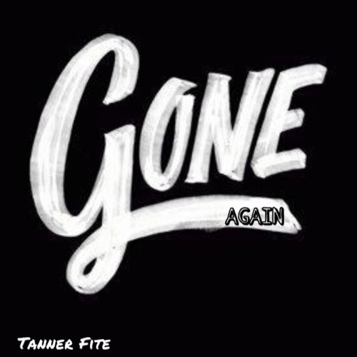 Gone Again By Tanner Fite