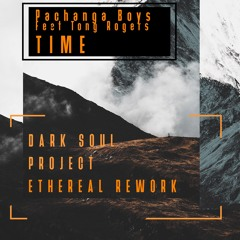 Pachanga Boys Feat Tong Rogers - Time ( Dark Soul Project Ethereal Rework )FREE DOWNLOAD