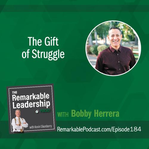 The Gift of Struggle with Bobby Herrera
