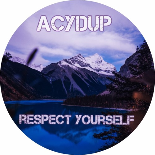 Acydup  - Respect Yourself