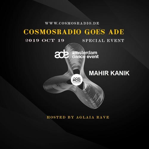 Mahir Kanik - ADE Special Event@cosmosradio.de