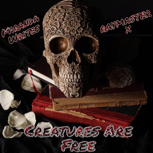 Creatures are Free featuring Raymaster X