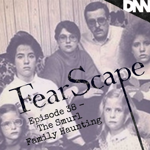 FearScape 38. Smurl Family Haunting