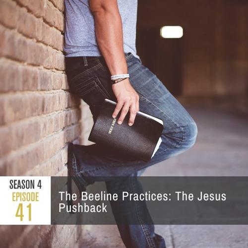 Season 4 Episode 41 - The Beeline Practices: The Jesus Pushback