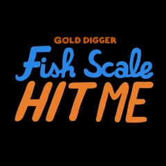 Fish Scale - Hit Me [Gold Digger]