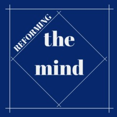 Reforming The Mind Episode 1 Audio