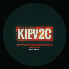 Kiev2c podcast #2 / i am silence