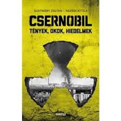 Csernobil - Tények, okok, hiedelmek - Aszódi Attila