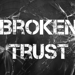 Broken Your Trust