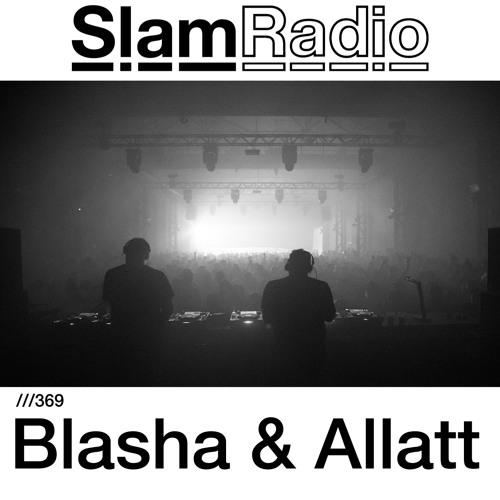 #SlamRadio - 369 - Blasha & Allatt