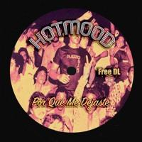 Hotmood - Por Que Me Dejaste (Free DL)