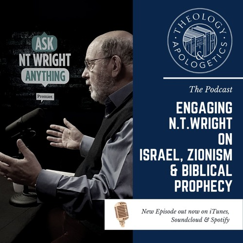 Engaging N.T.Wright on Israel, Zionism & Biblical Prophecy