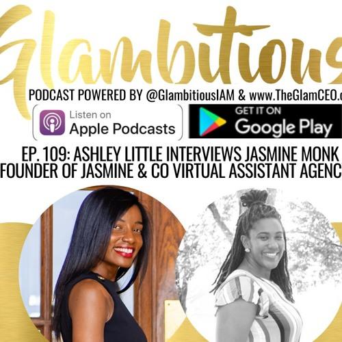 Ep. 109: Ashley Little Interviews Jasmine Monk of Jasmine & Co. Virtual Assistant Agency