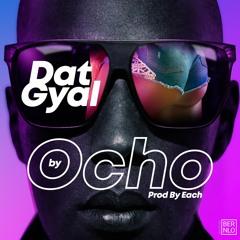 OCHO - Dat Gyal ( Prod By Dr. Each)