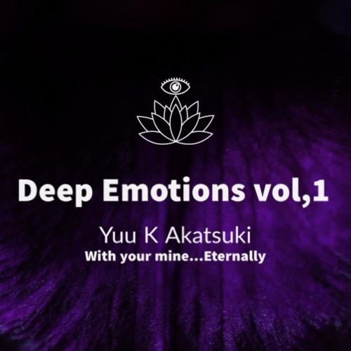 Deep Emotions Vol.1 _ With your mind...Eternally _ Yuu K Akatsuki