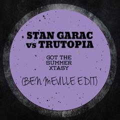 Stan Garac vs Trutopia - Got The Summer Xtasy (Ben Neville Edit) **FREE DOWNLOAD**