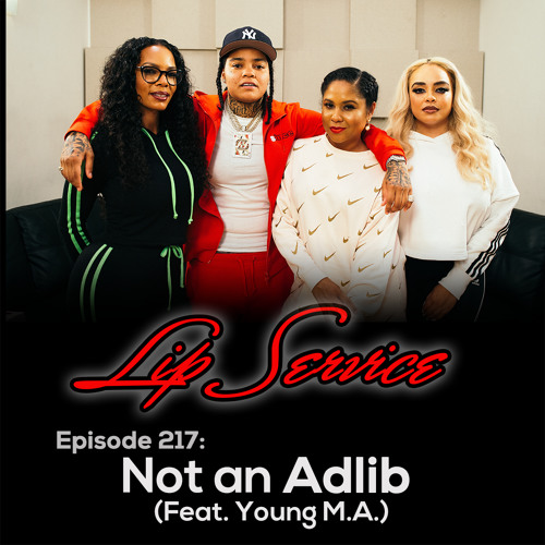 Episode 217: Not an Adlib (Feat. Young M.A)