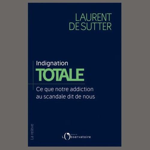 """Laurent De Sutter, """"Indignation totale"""", éd. de l'Observatoire"""