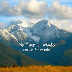 No Time 2 Waste ft. Foreshadow