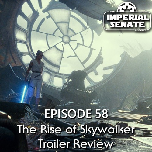 The Imperial Senate Podcast: Episode 58 - The Rise of Skywalker Trailer Review