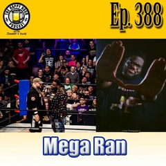 Episode 388 - Mega Ran