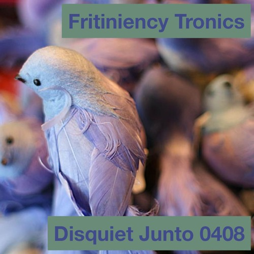 Disquiet Junto Project 0408: Fritiniency Tronics