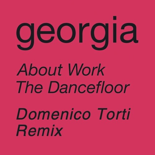 GEORGIA About Work The Dancefloor (Domenico Torti Remix)