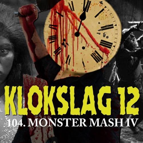 104. MONSTER MASH IV