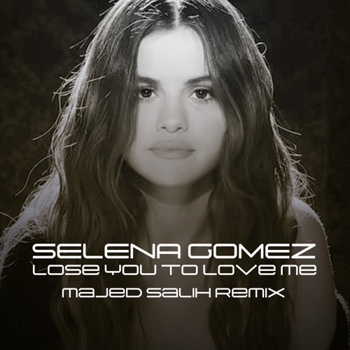 Selena Gomez - Lose You To Love Me (Majed Salih Remix) [ FREE DOWNLOAD ]