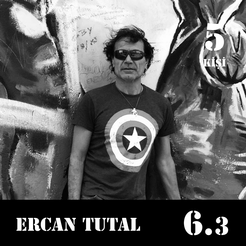 [6.3] Ercan Tutal: Herkes farklı, herkes eşit.