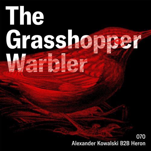 Heron presents: The Grasshopper Warbler 070 w/ Alexander Kowalski B2B Heron