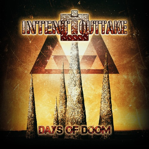 INTENT:OUTTAKE Days of Doom(Album Snippets)