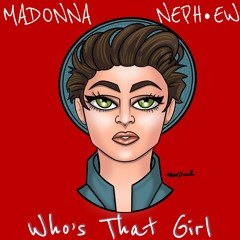 Madonna - Who's That Girl (NEPH•EW Light Up Remix)
