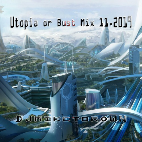 Utopia or Bust Mix 11.2019
