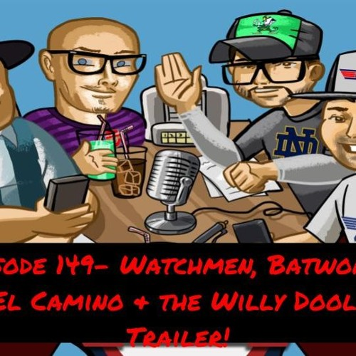 Episode 149- HBO's Watchmen, Batwoman and El Camino & the Willy Doolittle Trailer!
