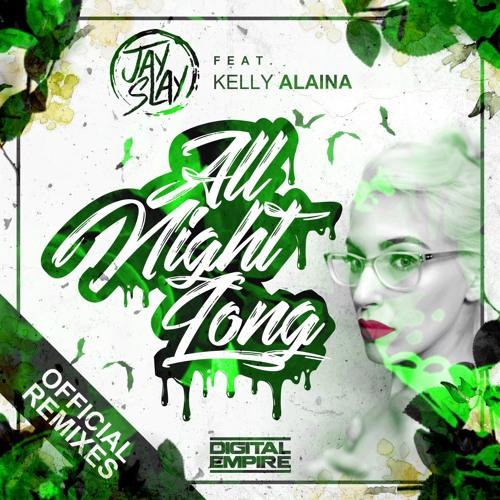 Jay Slay feat. Kelly Alaina - All Night Long Official Remixes
