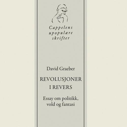 David Graeber - Revolusjoner i revers (Thomas Hylland Eriksen og Andreas Ytterstad)