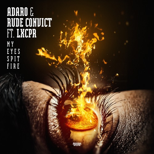 Adaro & Rude Convict Ft. LXCPR - My Eyes Spit Fire (OUT NOW)