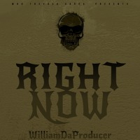 Right Now  By WilliamDaProducer (Prod) By **ChainSmokahMusic**