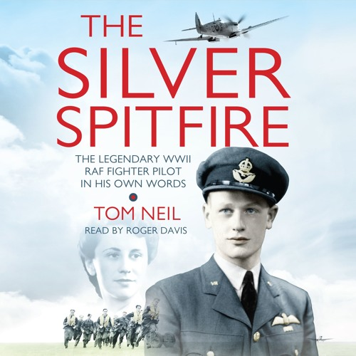 The Silver Spitfire by Tom Neil, Read by Roger Davis