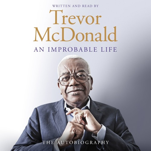 An Improbable Life, Written and Read by Sir Trevor McDonald