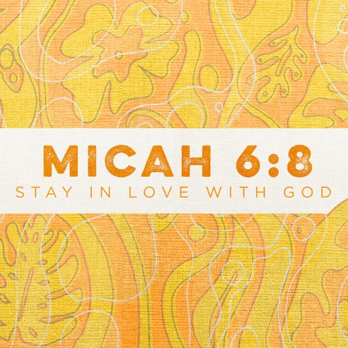 Micah 6:8 | Stay in Love with God | Sermon by Pastor Amy