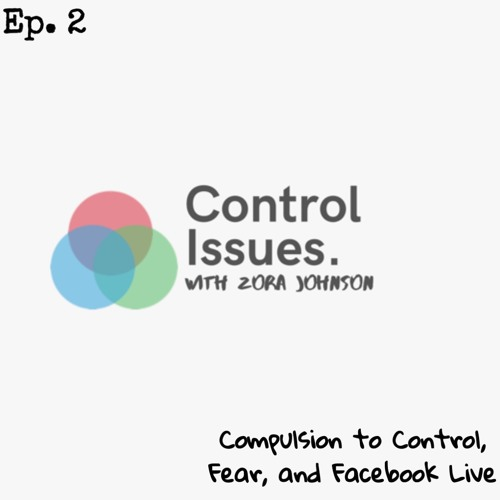 Control Issues #2 (w/ Stefan Glamp): Compulsion to Control, Fear, and Facebook Live
